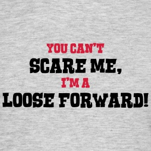 loose forward cant scare me - Men's T-Shirt