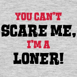 loner cant scare me - Men's T-Shirt