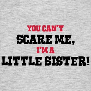 little sister cant scare me - Men's T-Shirt
