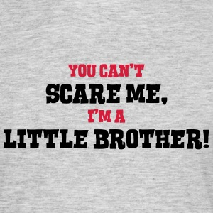 little brother cant scare me - Men's T-Shirt