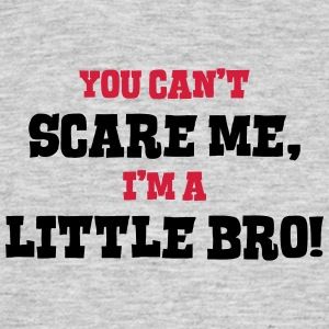 little bro cant scare me - Men's T-Shirt