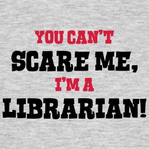 librarian cant scare me - Men's T-Shirt