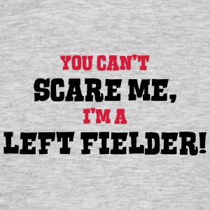 left fielder cant scare me - Men's T-Shirt