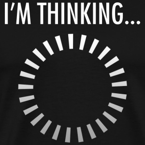 I'm Thinking... T-Shirts - Men's Premium T-Shirt