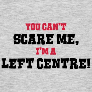 left centre cant scare me - Men's T-Shirt