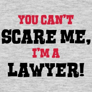 lawyer cant scare me - Men's T-Shirt