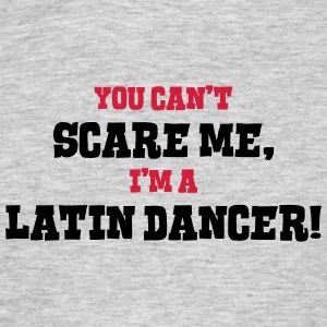 latin dancer cant scare me - Men's T-Shirt