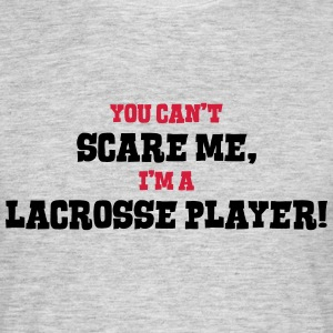 lacrosse player cant scare me - Men's T-Shirt