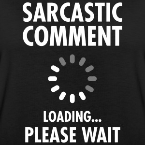 Sarcastic Comment Loading - Please Wait  - Oversize-T-shirt dam