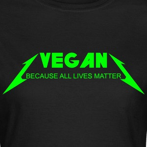 VEGAN - BECAUSE ALL LIVES MATTER T-Shirts - Frauen T-Shirt