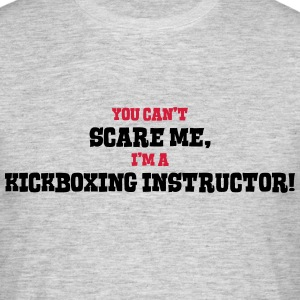 kickboxing instructor cant scare me - Men's T-Shirt