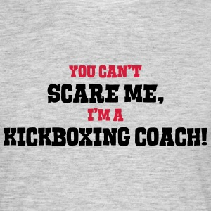 kickboxing coach cant scare me - Men's T-Shirt