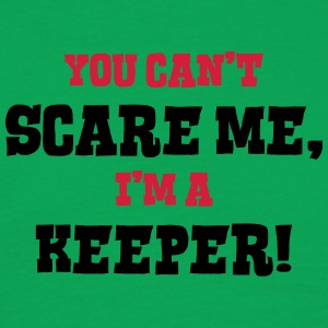 keeper cant scare me - Men's T-Shirt