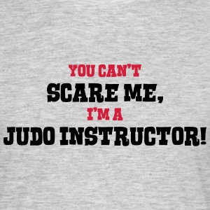 judo instructor cant scare me - Men's T-Shirt