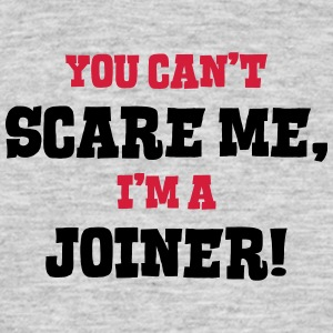 joiner cant scare me - Men's T-Shirt