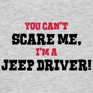 jeep driver cant scare me - Men's T-Shirt