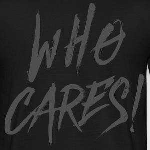 WHO CARES! T-Shirts - Männer T-Shirt
