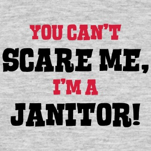 janitor cant scare me - Men's T-Shirt