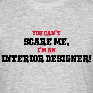 interior designer cant scare me - Men's T-Shirt