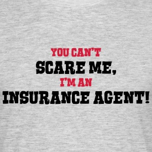 insurance agent cant scare me - Men's T-Shirt