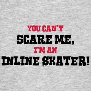 inline skater cant scare me - Men's T-Shirt