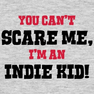 indie kid cant scare me - Men's T-Shirt