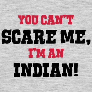 indian cant scare me - Men's T-Shirt