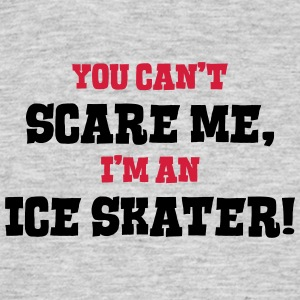 ice skater cant scare me - Men's T-Shirt