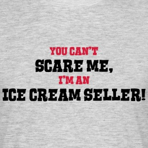 ice cream seller cant scare me - Men's T-Shirt