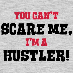 hustler cant scare me - Men's T-Shirt