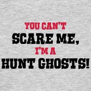 hunt ghosts cant scare me - Men's T-Shirt