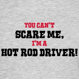 hot rod driver cant scare me - Men's T-Shirt