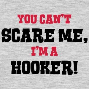 hooker cant scare me - Men's T-Shirt