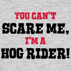 hog rider cant scare me - Men's T-Shirt
