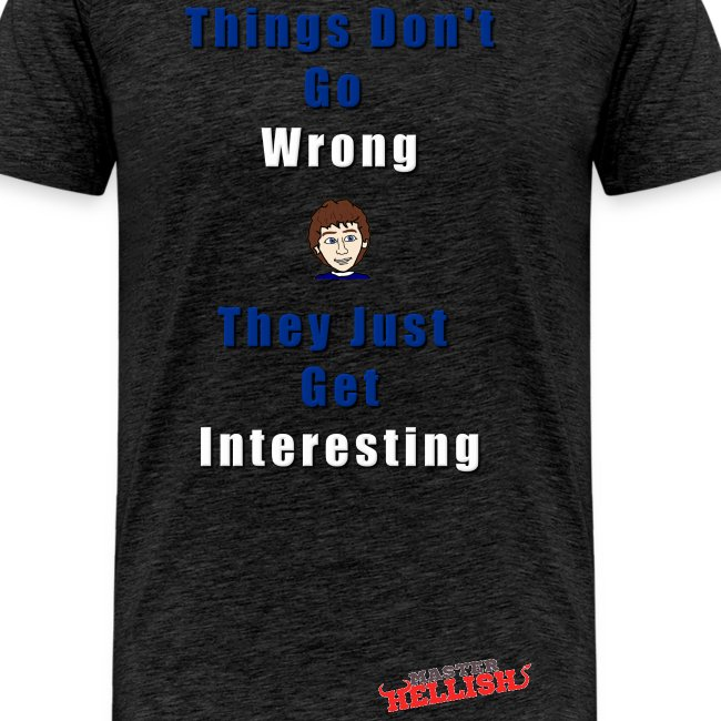 Things Don't Go Wrong T