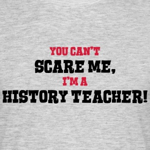 history teacher cant scare me - Men's T-Shirt