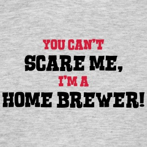 home brewer cant scare me - Men's T-Shirt