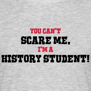 history student cant scare me - Men's T-Shirt