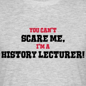 history lecturer cant scare me - Men's T-Shirt