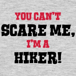 hiker cant scare me - Men's T-Shirt