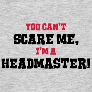 headmaster cant scare me - Men's T-Shirt