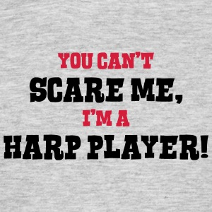 harp player cant scare me - Men's T-Shirt