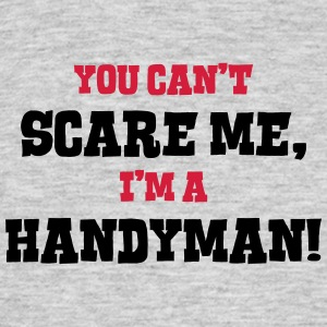 handyman cant scare me - Men's T-Shirt