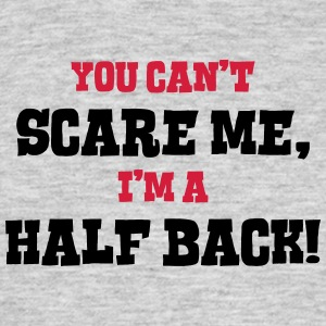 half back cant scare me - Men's T-Shirt