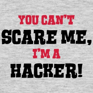 hacker cant scare me - Men's T-Shirt