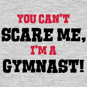 gymnast cant scare me - Men's T-Shirt