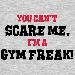 gym freak cant scare me - Men's T-Shirt