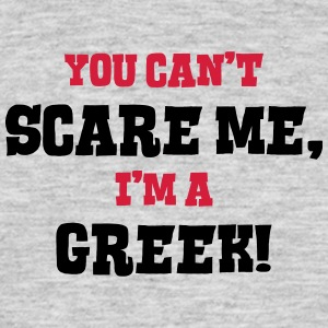 greek cant scare me - Men's T-Shirt