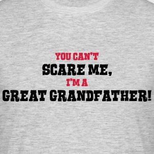 great grandfather cant scare me - Men's T-Shirt
