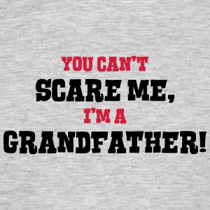 grandfather cant scare me - Men's T-Shirt